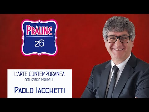 Capire l'arte contemporanea con Sergio Mandelli. Pralina N° 26 - Paolo Iacchetti