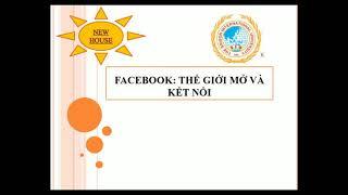 Facebook: thế giới mở và kết nối. NEW HOUSE TEAM!!!_Lớp TMQT_SIU_KHOÁ 11