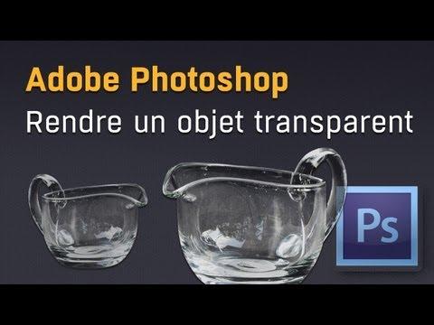 Rendre un objet transparent avec Adobe Photoshop