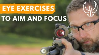 Fix your Eyes, Fix your Focus, Shoot and Aim Easier with Two Simple Eye Exercises