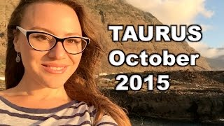 TAURUS October 2015. 18 months of Romantic Improvements!