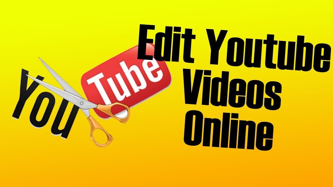 how to edit and download youtube videos