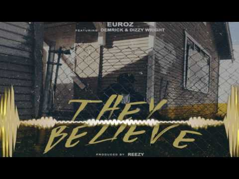 They Believe - Euroz Featuring Dizzy Wright & Demrick Produced By Reezy