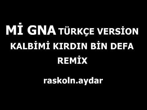 mi gna, türkçe version, remix, kalbimi kırdın bin defa, remix, dj, raskoln.aydar