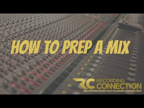 How To Prep A Mix: Music Production Master Class with Recording Connection