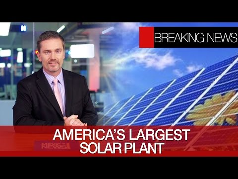 America's largest solar plant | Auto industry breaks records | Chinese automaker building plants