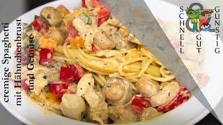 cremige Spaghetti mit Hähnchen und Gemüse: Schnell, Gut & Günstig Kochen: Mittagessen / Abendessen