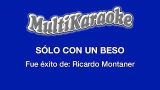 Multi Karaoke - Solo Con Un Beso ►Exito de Ricardo Montaner (Solo Como Referencia)