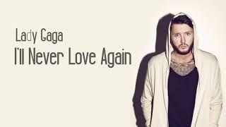 Lady Gaga - I'll Never Love Again (James Arthur cover) (HD Lyrics)