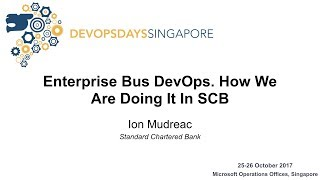 Enterprise bus DevOps. How we are doing it in SCB - DevOpsDays Singapore 2017