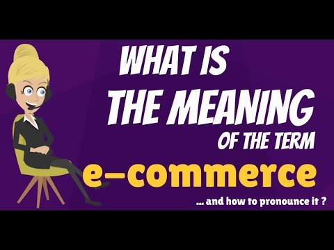 What is E-COMMERCE? What does E-COMMERCE mean? E-COMMERCE ...