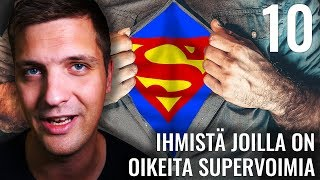 10 IHMISTÄ JOILLA ON OIKEITA SUPERVOIMIA