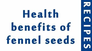 Health benefits of fennel seeds  HEALTH BENEFITS OF SPICES  MY HEALTH