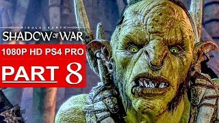 SHADOW OF WAR Gameplay Walkthrough Part 8 [1080p HD PS4 PRO] - No Commentary (FULL GAME)