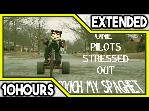 SOMEBODY TOUCHA MY SPAGHET - STRESSED OUT - 10 HOURS (MUSIC EXTENDED)