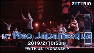 "M7 Neo Japanesque_H ZETTRIO LIVE ""WITH US"" in GRANSHIP"