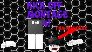 ROBLOX   KICK OFF MONTAGE #4!