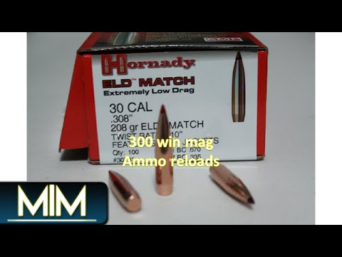 300 Win Mag Hornady 208gr  308 ELD Match projectile reloads