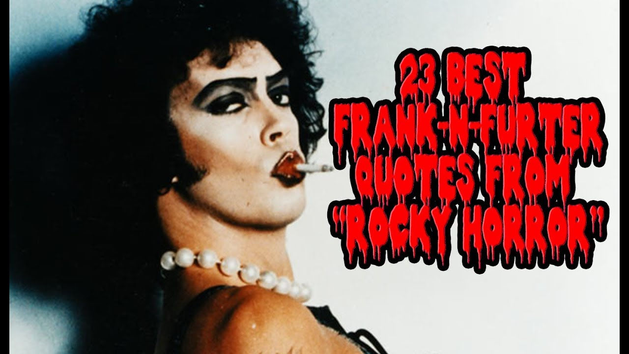 23 Best Frank N Furter Quotes From Rocky Horror Youtube