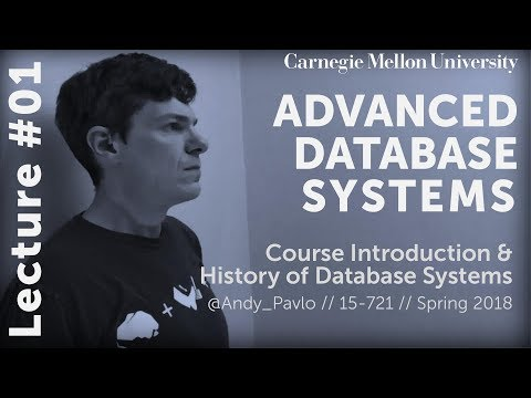 CMU Advanced Database Systems - 01 Course Information & History of Databases (Spring 2018)