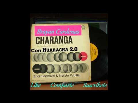 Erick Sandoval & Nessio Padilla - Charanga con Huaracha 2.0 (Original Mix 2014) B.C.