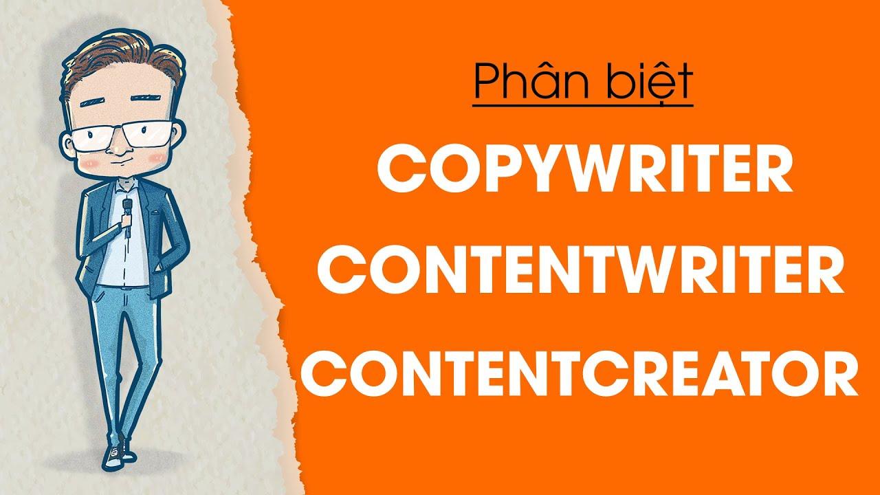 Nghề viết 01 – Phân biệt Contentwriter, Copywriter, Contentcreator | Rất nhiều người sai.