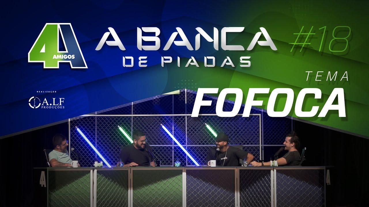 BANCA DE PIADAS - FOFOCA - #18