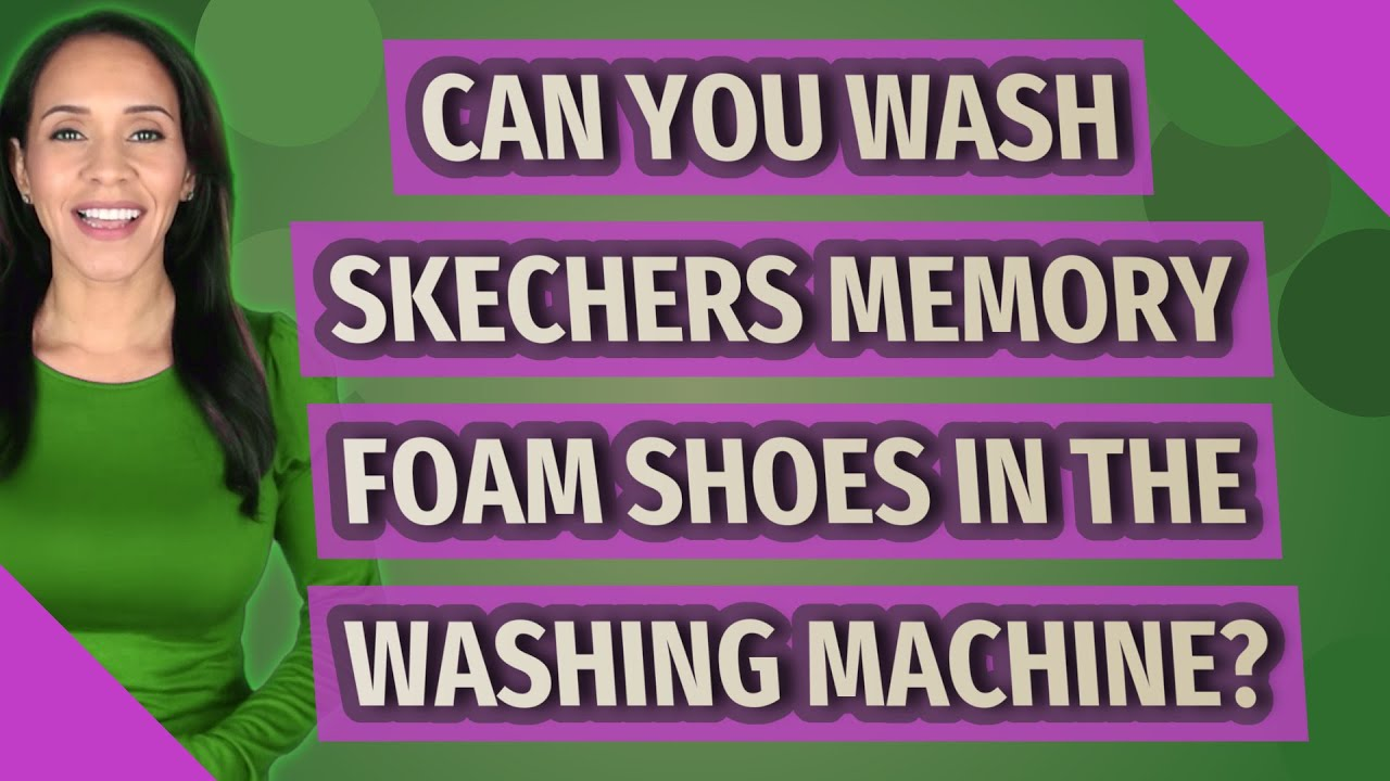 Can you wash Skechers memory foam shoes