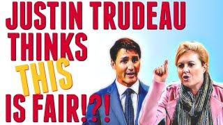 Justin Trudeau thinks THIS is fair!?!