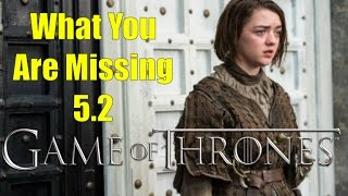 Game of Thrones: What You Are Missing 5.2