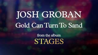 Watch Josh Groban Gold Can Turn To Sand video