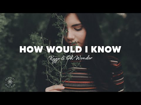 Kygo & Oh Wonder – How Would I Know