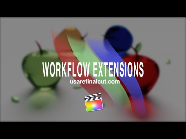 FCPX10.4 - L08 - WORKFLOW-EXTENSIONS