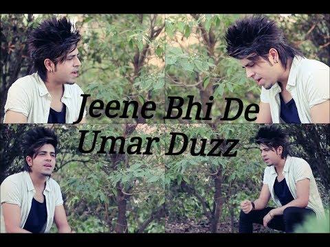 Jeene Bhi De - Umar Duzz | Yasser Desai | Arijit Singh | Cover Songs | 2018