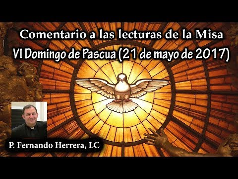Comentario a las lecturas del VI Domingo de Pascua (21 de mayo de 2017)
