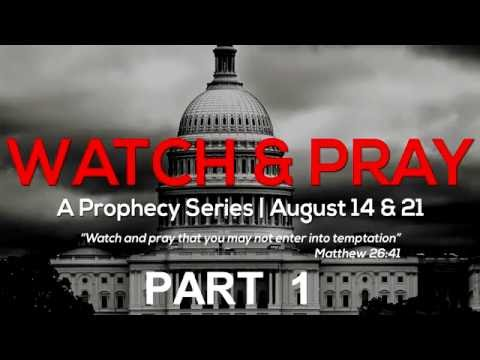Watch & Pray: Pt. 1 (What to Watch For)