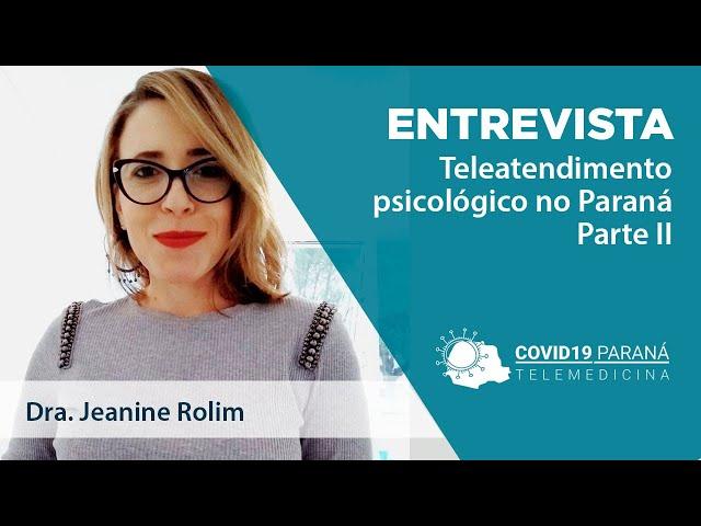 Entrevista #1 | Jeanine Rolim - Teleatendimento em Psicologia: a experiência do Paraná, parte 2