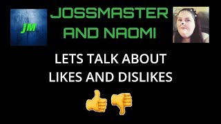 JOSSMASTER CHILL AND TALK SHOW WITH ARE GUEST NAOMI !! LIKES AND DILIKES !!