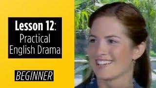 Beginner Levels - Lesson 12 - Practical English Drama