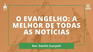 O Evangelho: A Melhor De Todas As Notícias - Rev. Danillo Scarpelli - Conexão com Deus - 09/11/2020