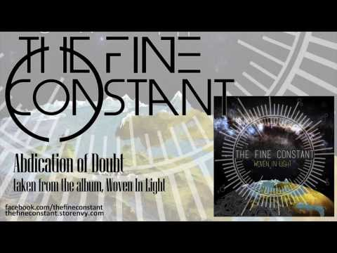 The Fine Constant - Abdication of Doubt - Woven In Light (ALBUM STREAM)