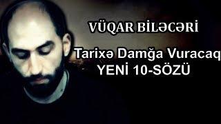 Vuqar Bileceri - Tarixe Damga Vuracaq Yeni 10 Sozu