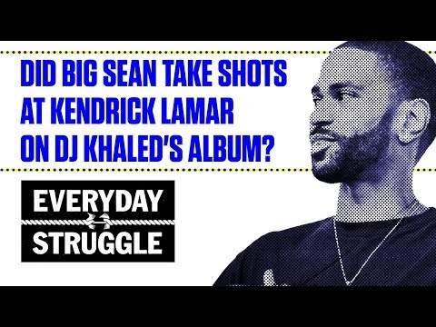 Did Big Sean Diss Kendrick Lamar on DJ Khaled's Album? | Everyday Struggle