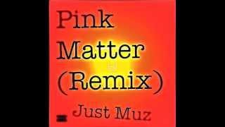 Pink Matter - Frank Ocean (Just Muz Remix)