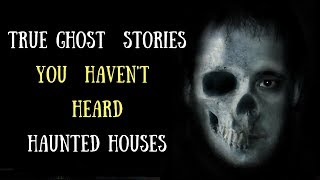 5 True Scary Haunted House Stories (Ghost and Poltergeist)