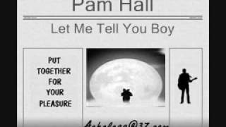 Pam Hall - Let Me Tell You Boy