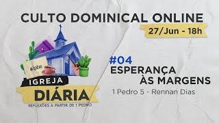 Culto Dominical Online 18h - #04 Esperança às Margens   1ª Pedro 5 - Rev. Rennan Dias