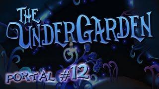 [The UnderGarden] Portal #12: Into The Machine!