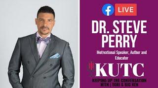 KUTC | EPISODE 9 | DR. STEVE PERRY | AUTHOR, MOTIVATIONAL SPEAKER & EDUCATOR