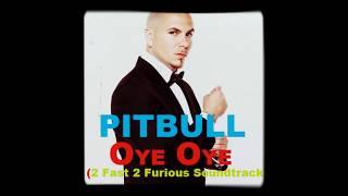 Pitbull - Oye Oye (2 Fast 2 Furious Soundtrack)